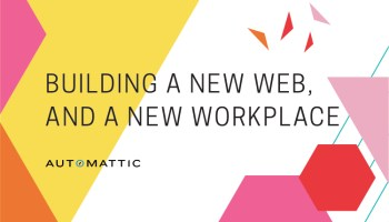 Building a New Web, and a New Workplace
