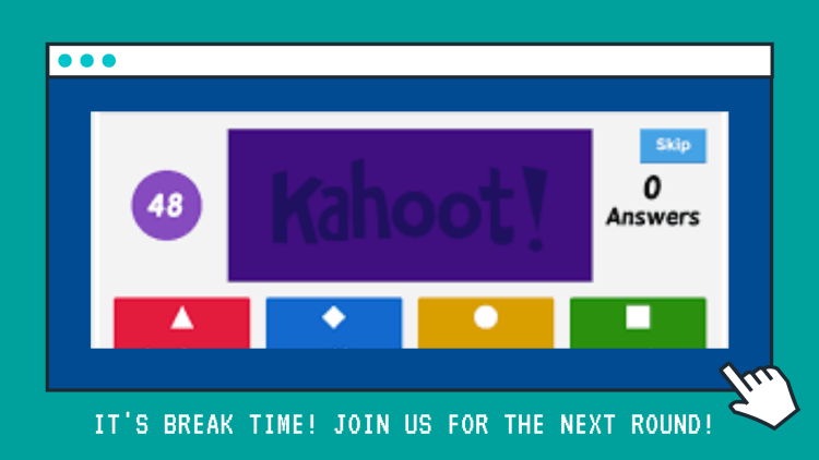 Kahoot! It's Break Time. Join us for the next round.