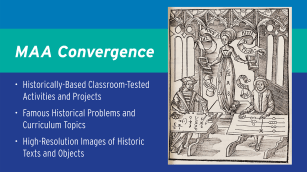 MAA Convergence. Historically-Based Classroom-Tested Activities and Projects. Famous Historical Problems and Curriculum Topics. High-Resolution Images of Historic Texts and Objects. Link to Online Convergence Journal.