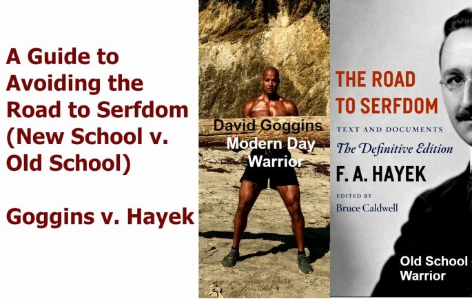 A guide to avoiding the road to serfdom, David Goggins v. FA Hayek