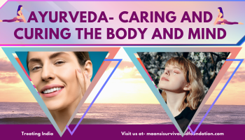 Ayurveda- caring and curing the body and mind