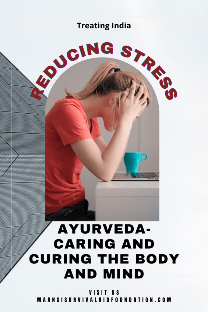 Ayurveda- caring and curing the body and mind- Helping to reduce stress