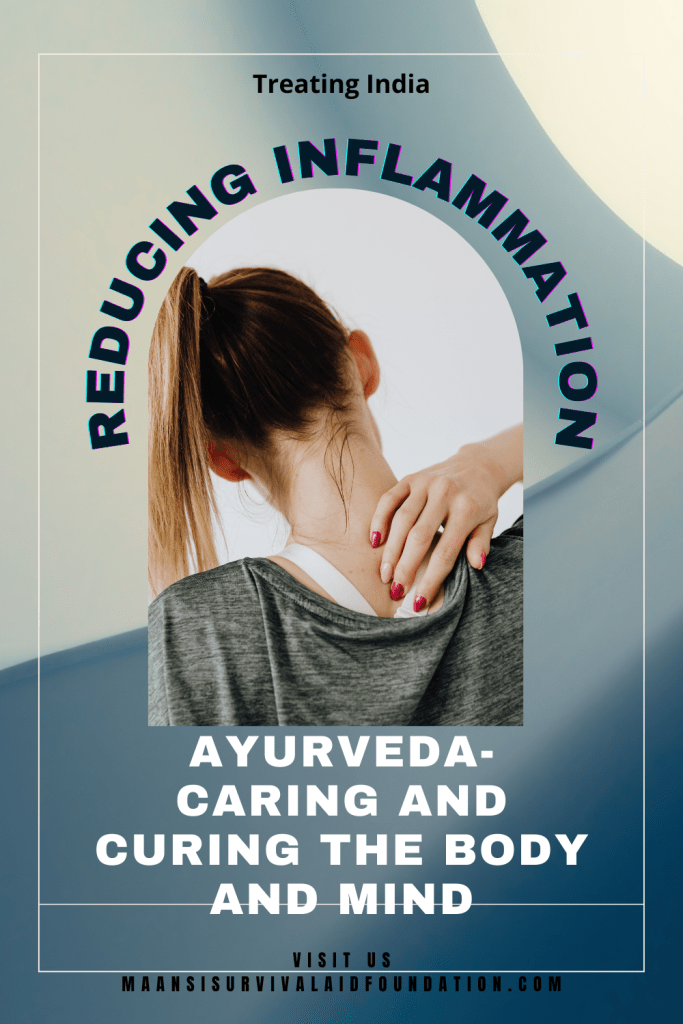 Ayurveda- caring and curing the body and mind- Providing natural treatments to reduce inflammation