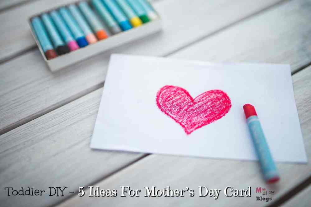 Toddler DIY – 5 Ideas For Mother's Day Card