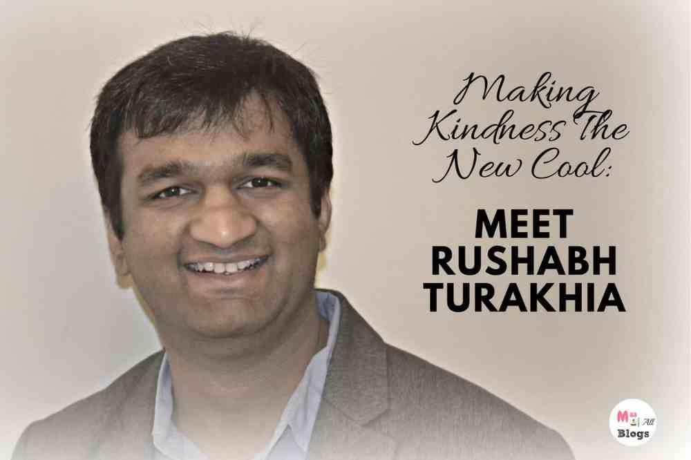 Making Kindness The New Cool: Meet Rushabh Turakhia