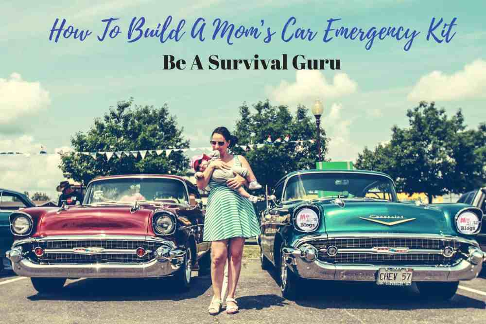 How To Build A Mom's Car Emergency Kit: Be A Survival Guru
