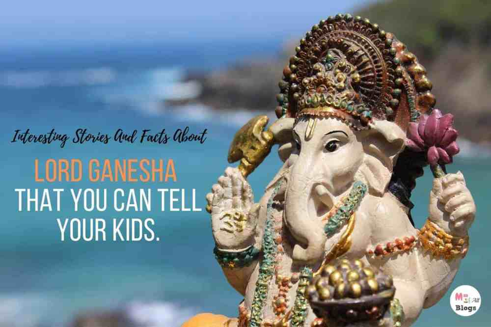 Interesting Stories And Facts About Lord Ganesha That You Can Tell Your Kids