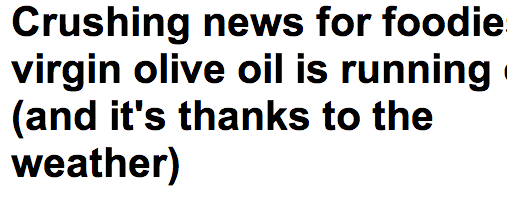 http://www.dailymail.co.uk/health/article-2288730/Crushing-news-foodies--virgin-olive-oil-running-thanks-weather.html