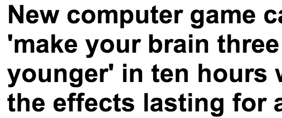 http://www.dailymail.co.uk/sciencetech/article-2317955/New-game-make-brain-years-younger-hours-effects-lasting-year.html
