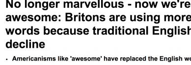 http://www.dailymail.co.uk/news/article-2733912/No-longer-marvellous-awesome-Britons-using-American-words-traditional-English-decline.html