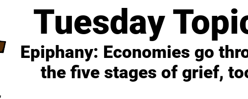 Epiphany: Economies go through the five stages of grief, too.