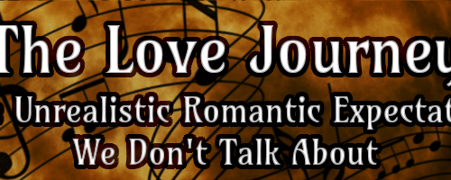 The Love Journey - The Unrealistic Romantic Expectation We Don't Talk About