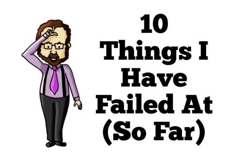 10 Things I Have Failed At (So Far)