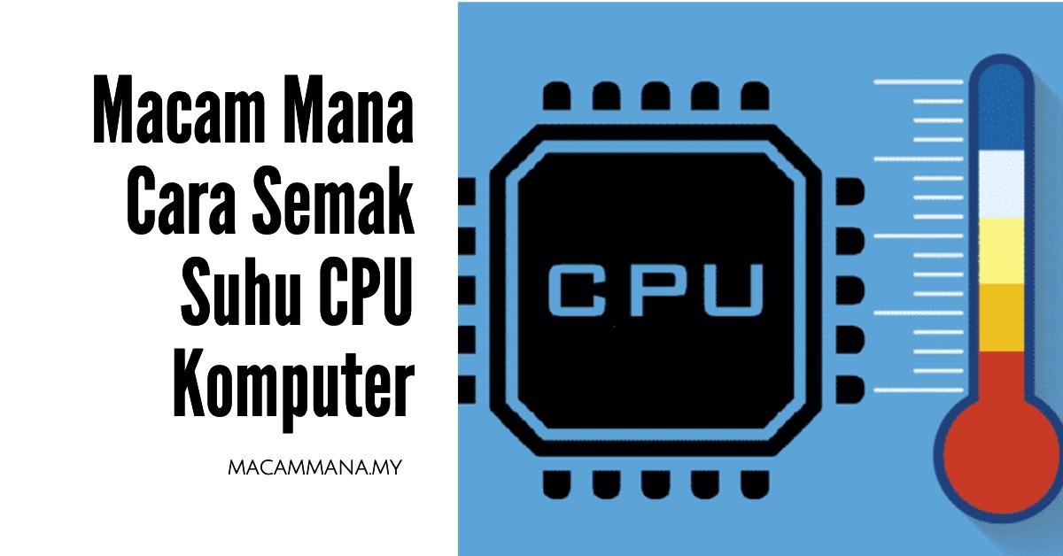 Macam Mana Cara Semak Suhu CPU Komputer