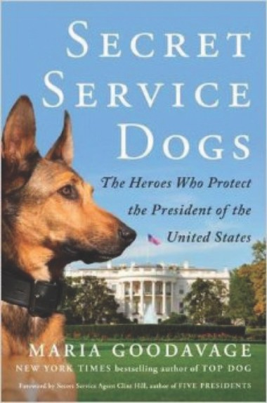 """Secret Service Dogs: The Heroes Who Protect the President of the United States"" (Dutton), by Maria Goodavage"