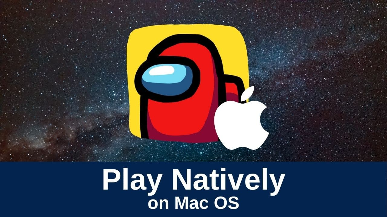 How To Download And Play Among Us On Mac Without Emulator