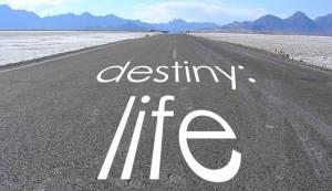 destiney: life