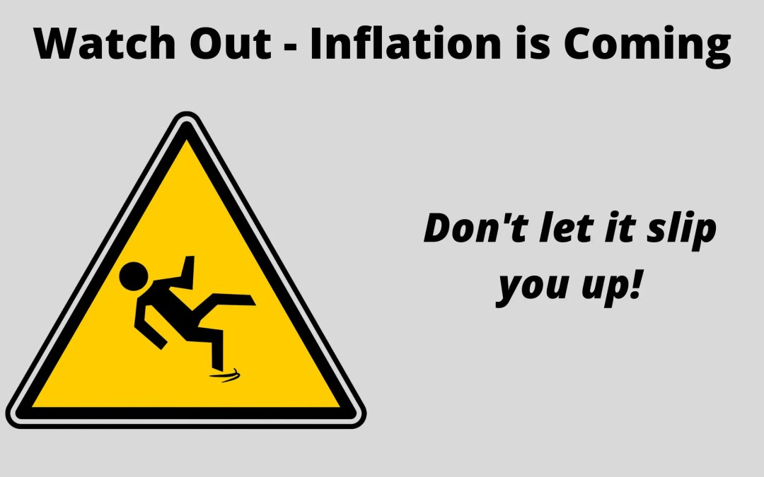 Watch Out – Inflation is Coming