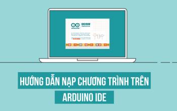 Hướng dẫn nạp chương trình trên Arduino IDE (Mới nhất 2019)