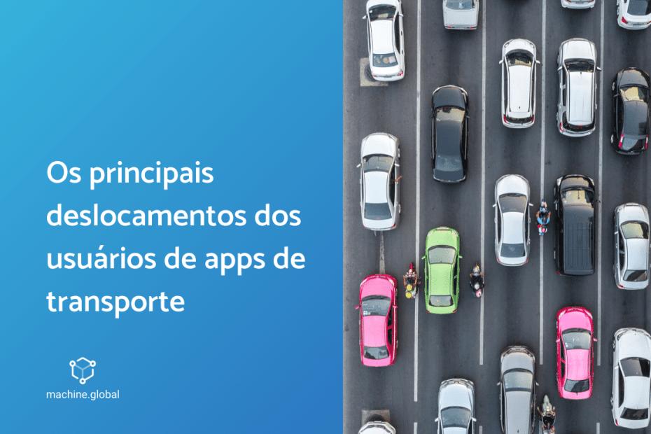 """À direita 4 faixas de trânsito com diversos carros, ao lado """"Os principais deslocamentos dos usuários de apps de transporte"""""""