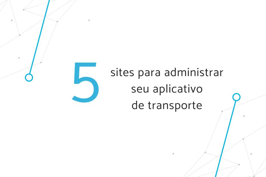 5 sites para administrar seu aplicativo de transporte