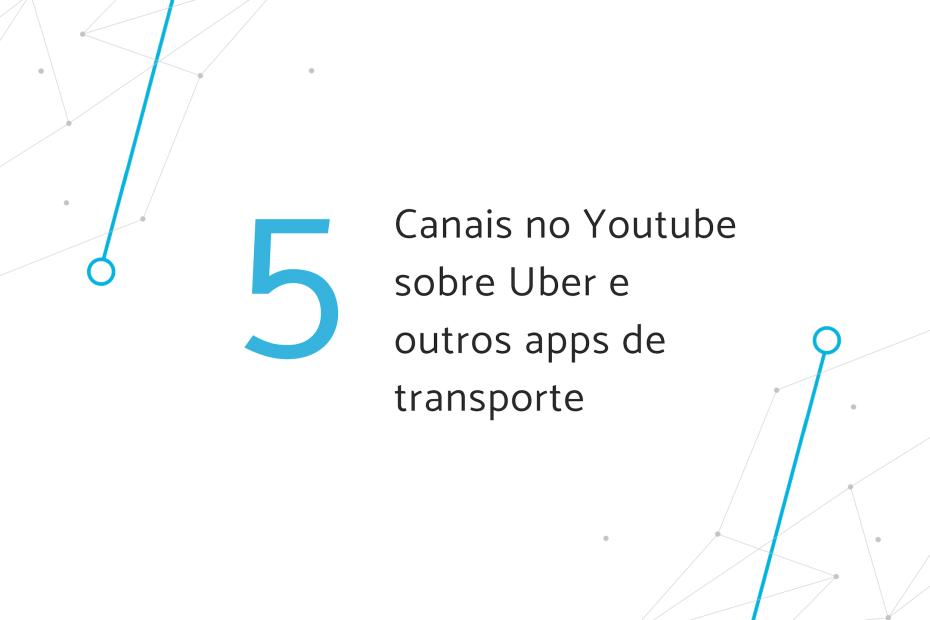 5 canais no youtube sobre uber e outros apps de transporte