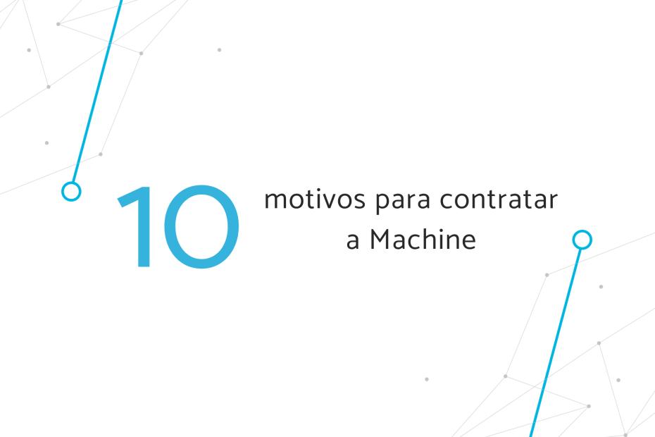 "Banner ""10 motivos para contratar a Machine"""