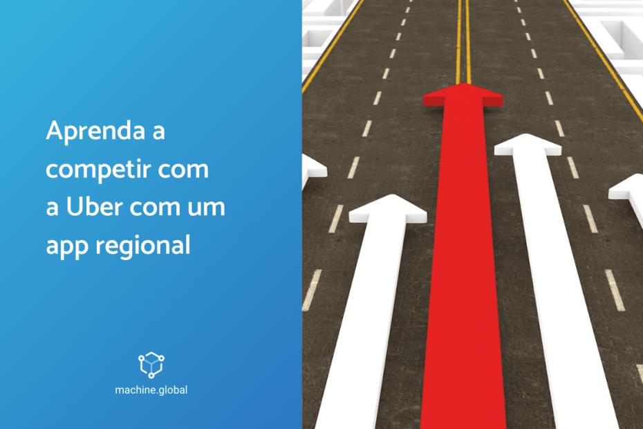 Aprenda a competir com a Uber com um app regional