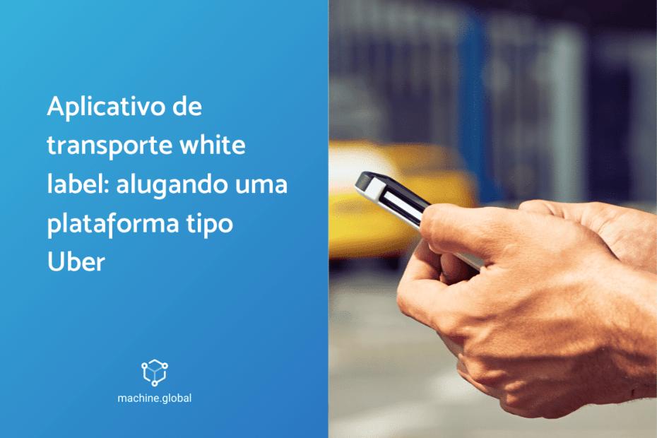 Aplicativo de transporte white label: alugando uma plataforma tipo uber