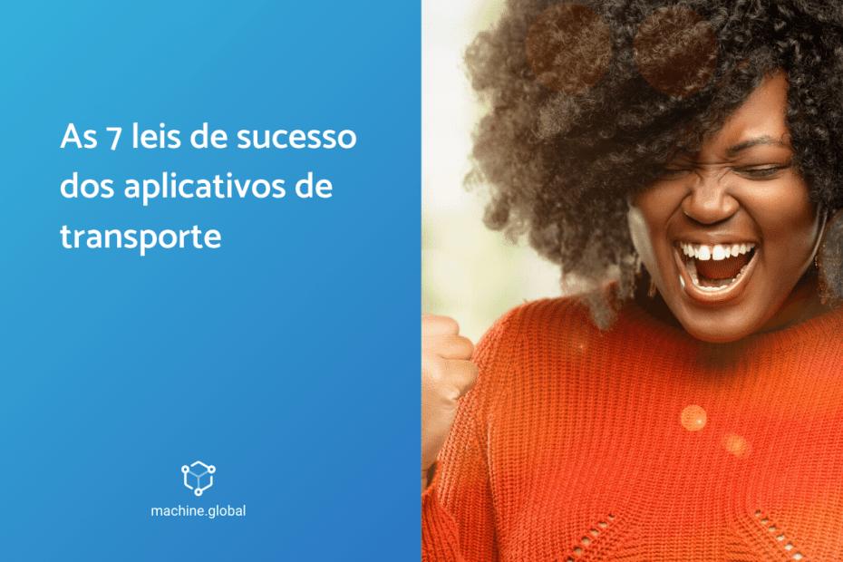 À esquerda, uma tela azul e nela está escrito: as 7 leis de sucesso dos aplicativos de transporte. À direita, moça sorridente comemorando.