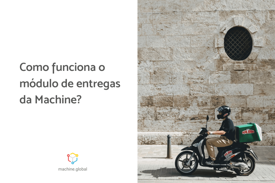 Entregador em uma moto, ao lado está escrito: como funciona o módulo de entregas da Machine?