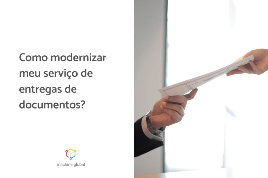 Na imagem duas mãos seguram um documento, ao lado está escrito: como modernizar meu serviço de entregas de documentos?
