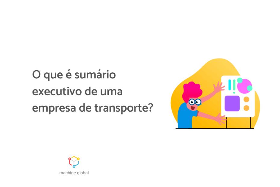 Ilustração de uma pessoa apontando para um gráfico, ao lado está escrtio: o que é sumário executivo de uma empresa de transporte?