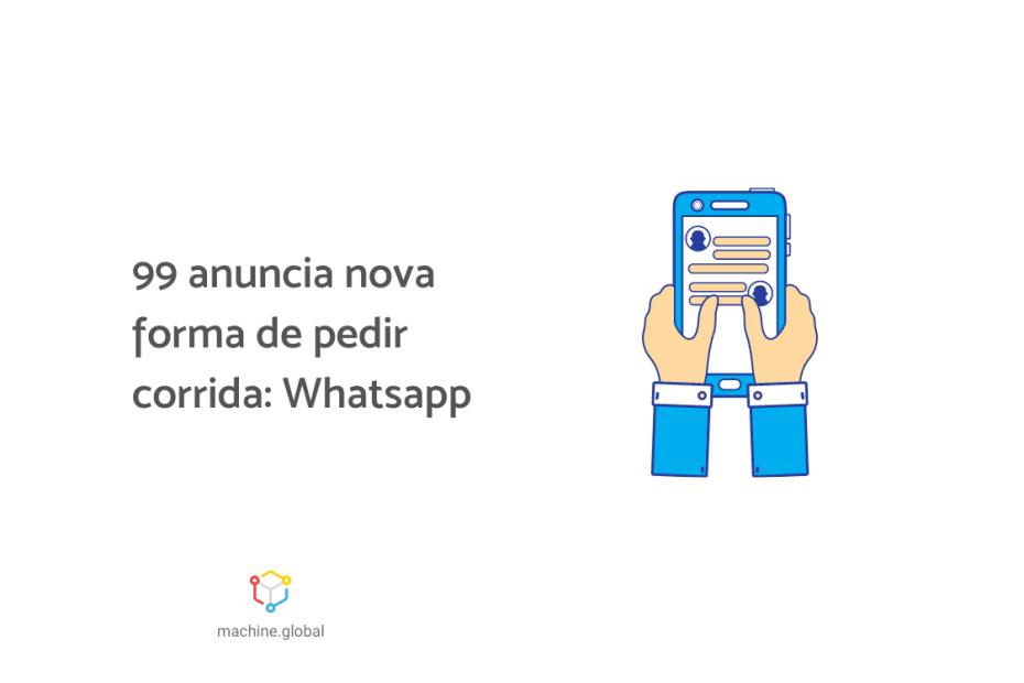 """Ilustração de uma mão segurando um celular e digitando em um app de mensagem, ao lado está escrito """"99 anuncia nova forma de pedir corrida: whatsapp"""""""