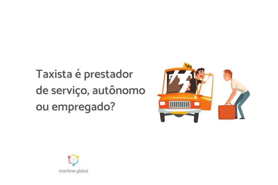 """Ilustração de um taxista aguardando um passageiro, que segura malas pesadas, ao lado está escrito """"Taxista é prestador de serviço, autônomo ou empregado?""""."""