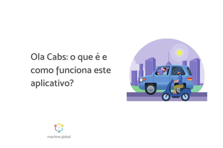 """Ilustração de um veículo acompanhando de uma moto, ao lado está escrito """"Ola Cabs: o que é e como funciona este app""""."""