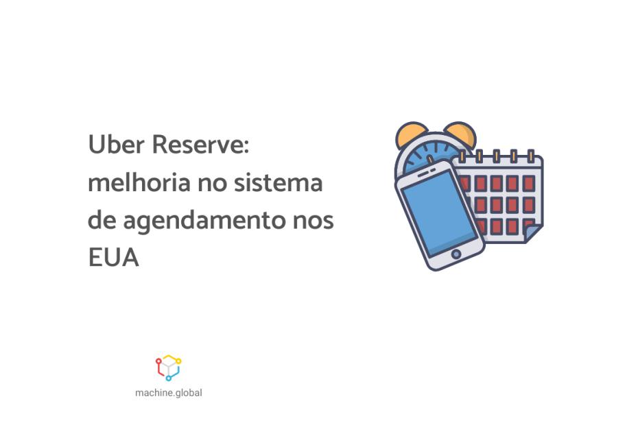 """Ilustração de um calendário, um relógio e um celular, ao lado está escrito: """"Uber Reserve: melhoria no sistema de agendamento nos EUA"""""""