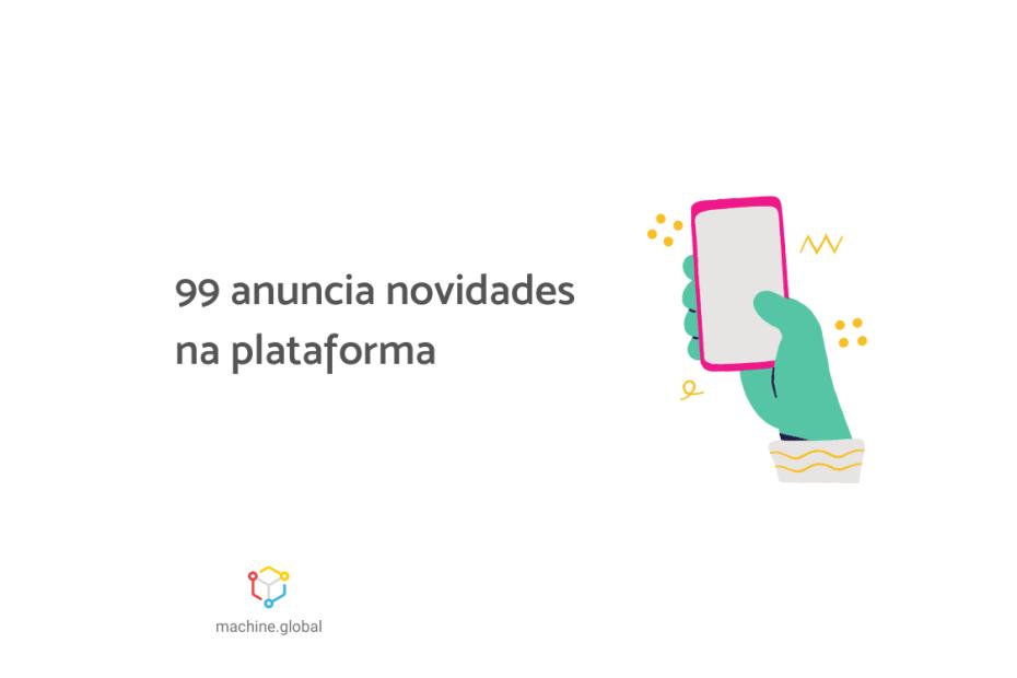 """Ilustração de uma segurando um celular, ao lado está escrito """"99 anuncia novidades na plataforma""""."""