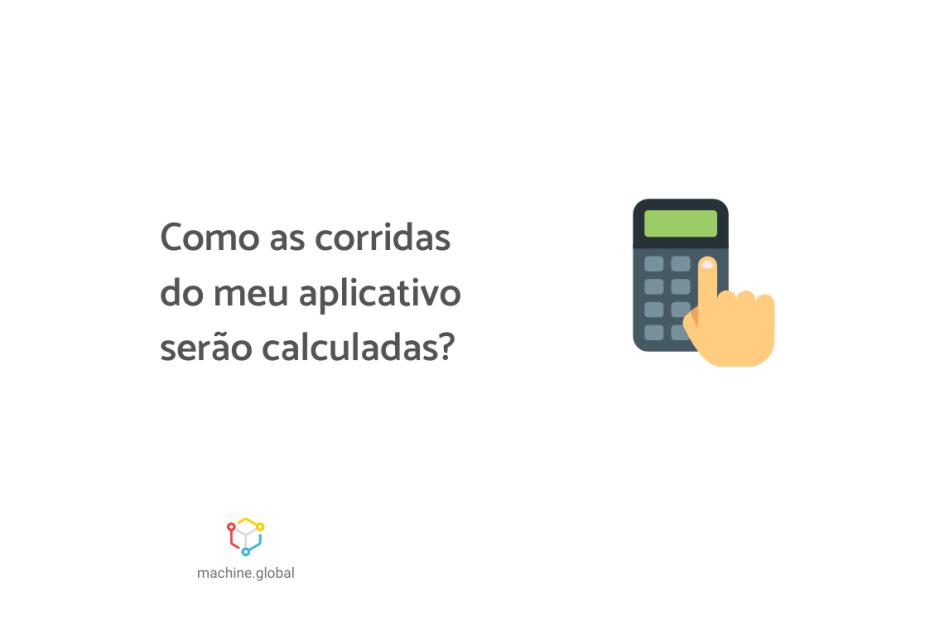 """Ilustração de uma clicando uma calculadora, ao lado está escrito """"Como as corridas do meu aplicativo serão calculadas?"""""""