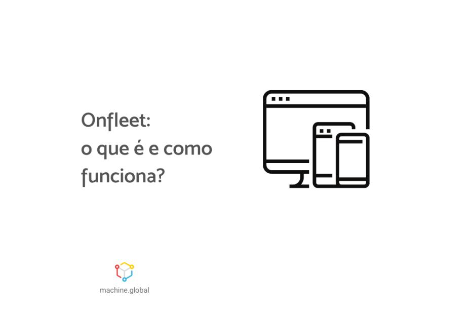 """Ilustração de um computador e dois celulares, ao lado está escrito """"Onfleet: o que é e como funciona?"""""""