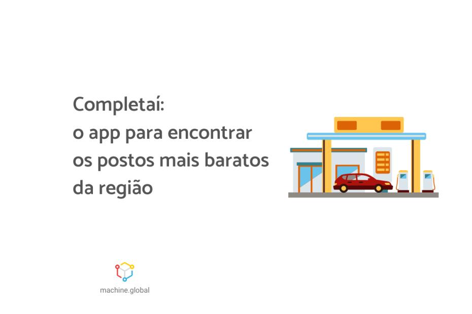 """Ilustração de um carro vermelho dentro de um posto de combustível. Ao lado está escrito """"Completaí: o app para encontrar os postos mais baratos da região""""."""
