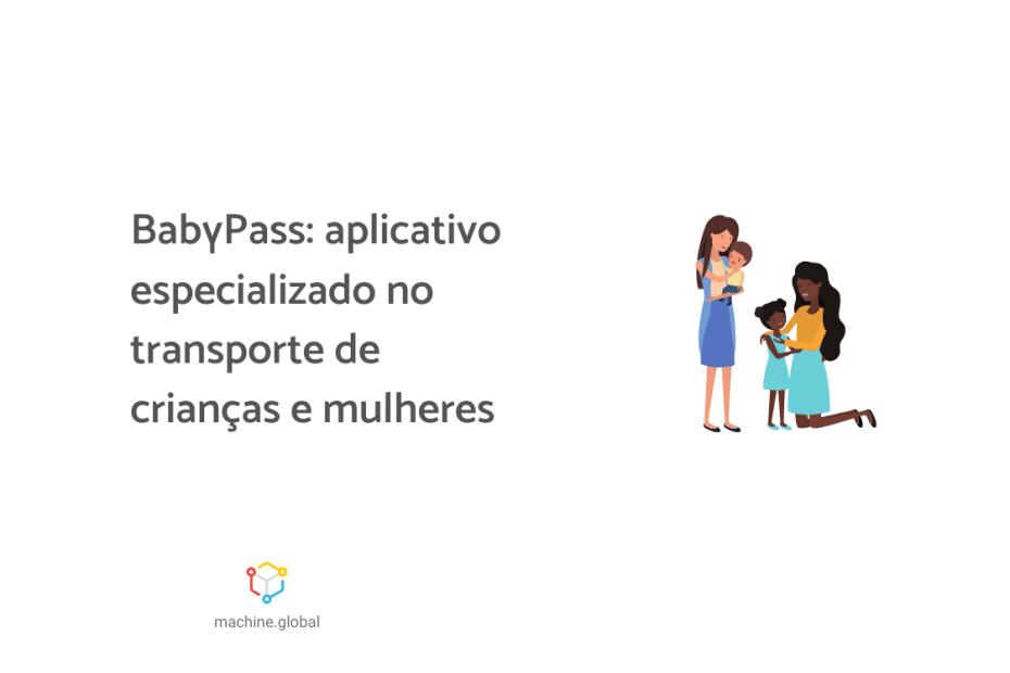 """Ilustração de duas mulheres acompanhadas de crianças. Ao lado está escrito """"BabyPass: aplicativo especializado no transporte de crianças e mulheres""""."""