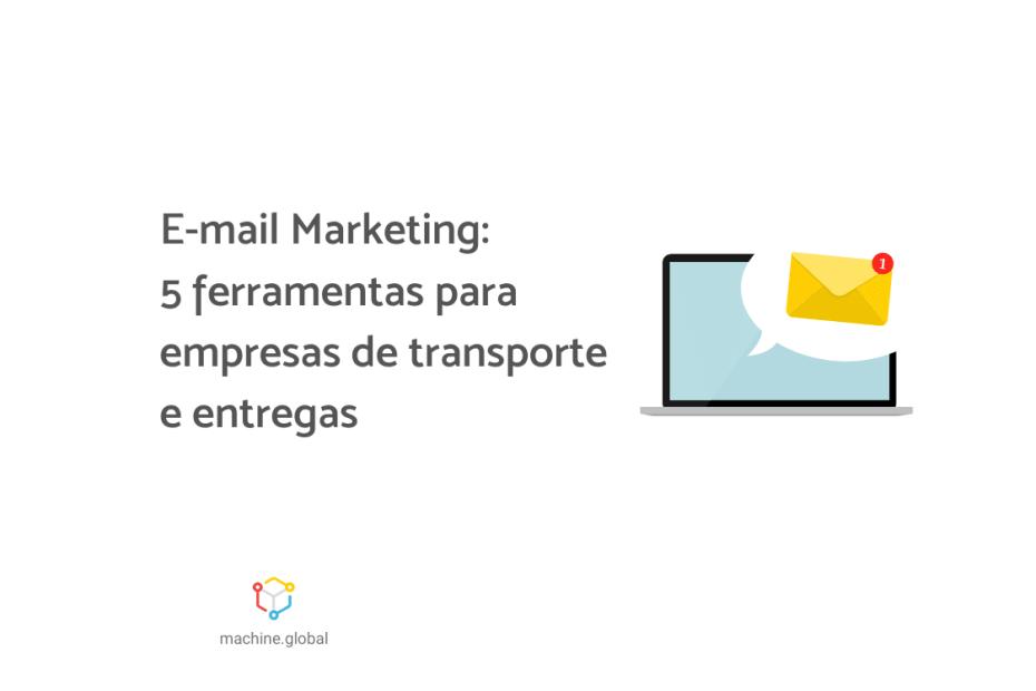 """Ilustração de um notebook. Há um balão acima dele com uma carta, que representa um e-mail. Ao lado está escrito """"E-mail Marketing: 5 ferramentas para empresas de transporte e entregas""""."""