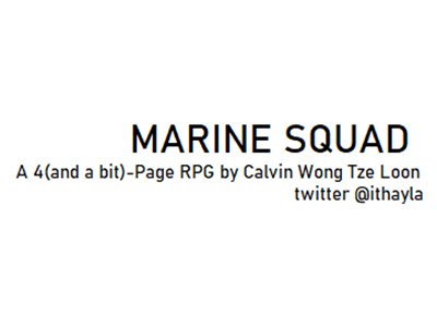 Marine Squad: A 4 (and a bit) page RPG by Calvin Wong Tze Loon Twitter @ithayla
