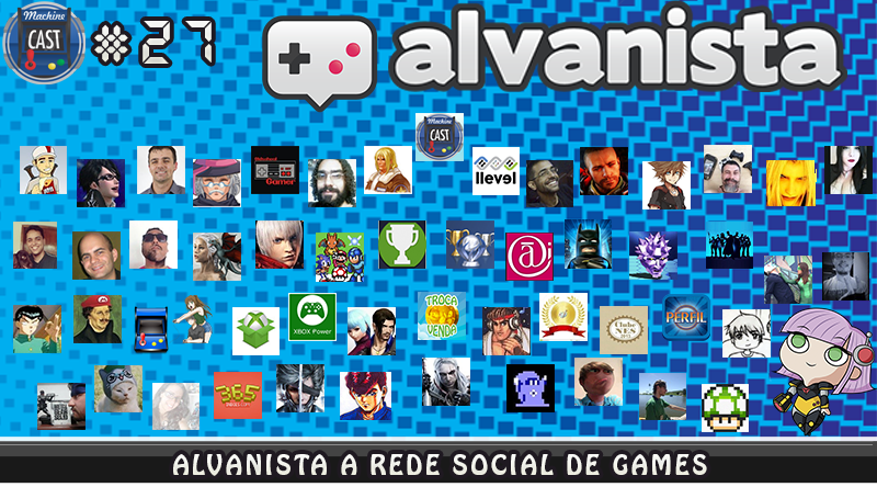 MachineCast #27 – Alvanista a Rede Social de Games