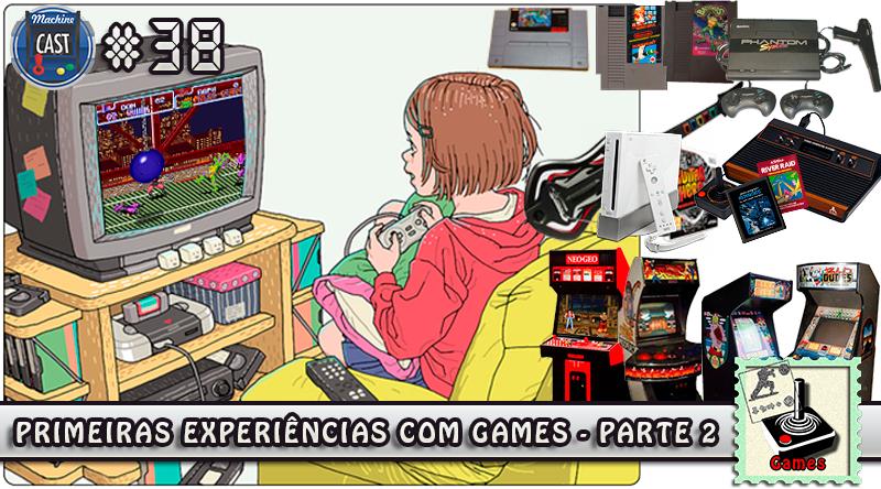 MachineCast #38 – Primeiras Experiências com Games – Parte 2