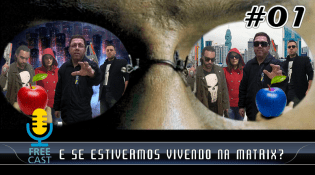 FreeCast #01 - E se estivermos vivendo na Matrix?