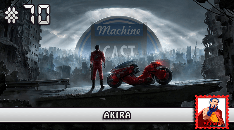 MachineCast #70 – Akira
