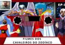 MachineCast #85 – Filmes dos Cavaleiros do Zodíaco