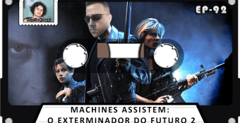 MachineCast #92 – Machines Assistem: O Exterminador do Futuro 2